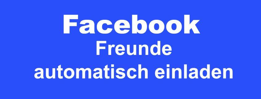 Facebook - Freunde automatisch einladen