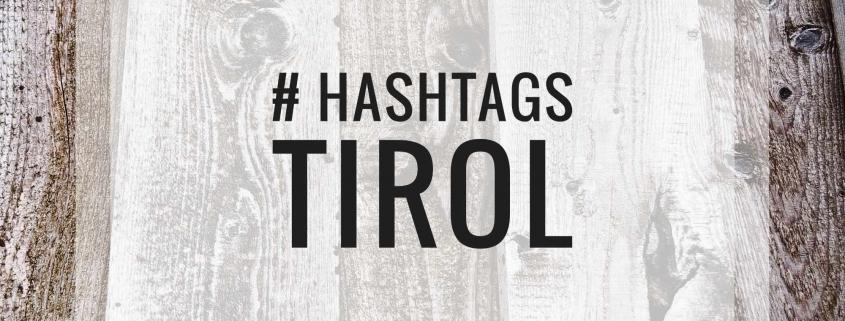 Tirol Hashtags - Vorschläge