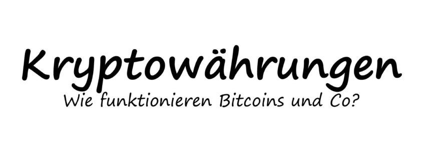 Wie funktionieren Kryptowährungen, Bitcoins und Co?